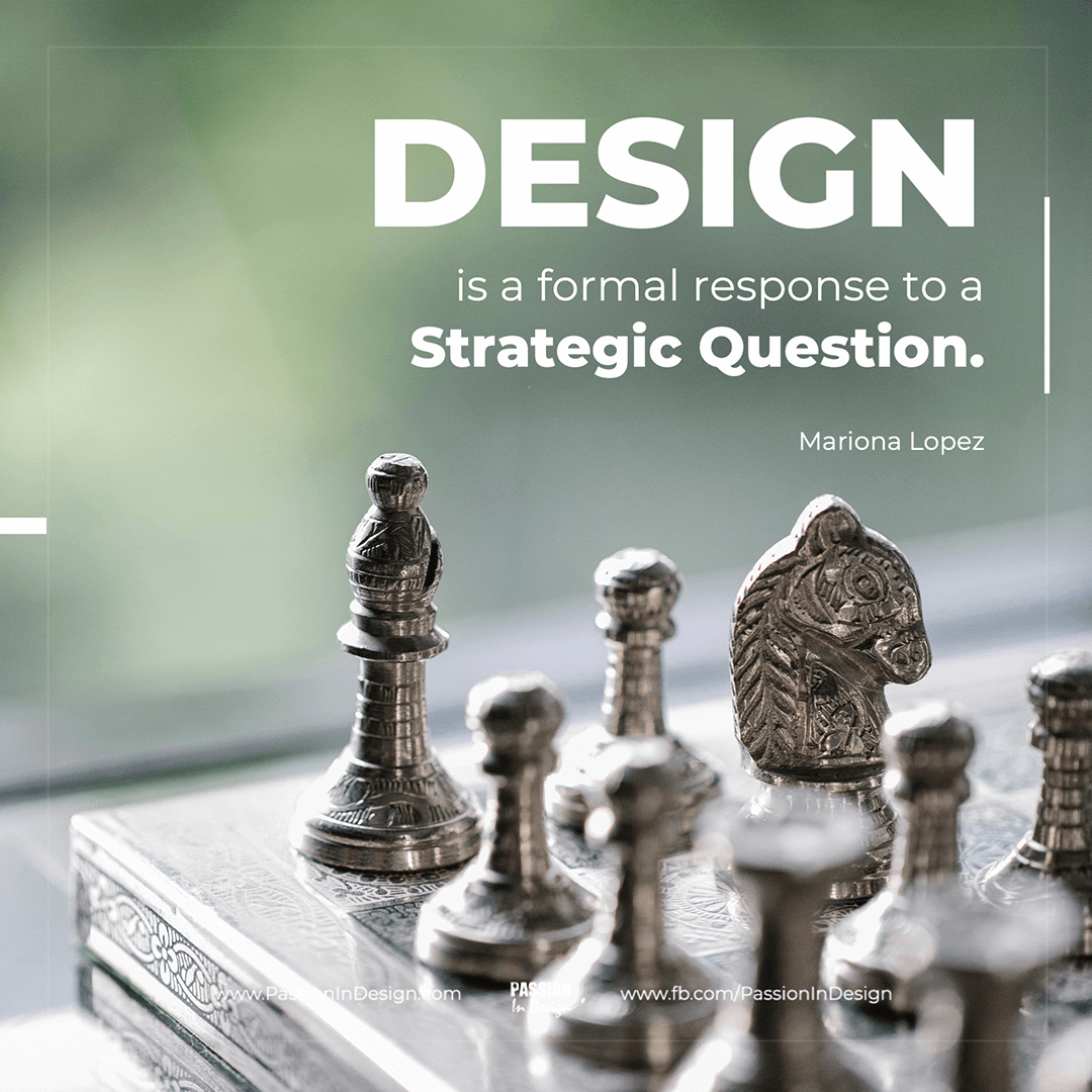 Design is a formal response to a strategic question. - Mariona Lopez