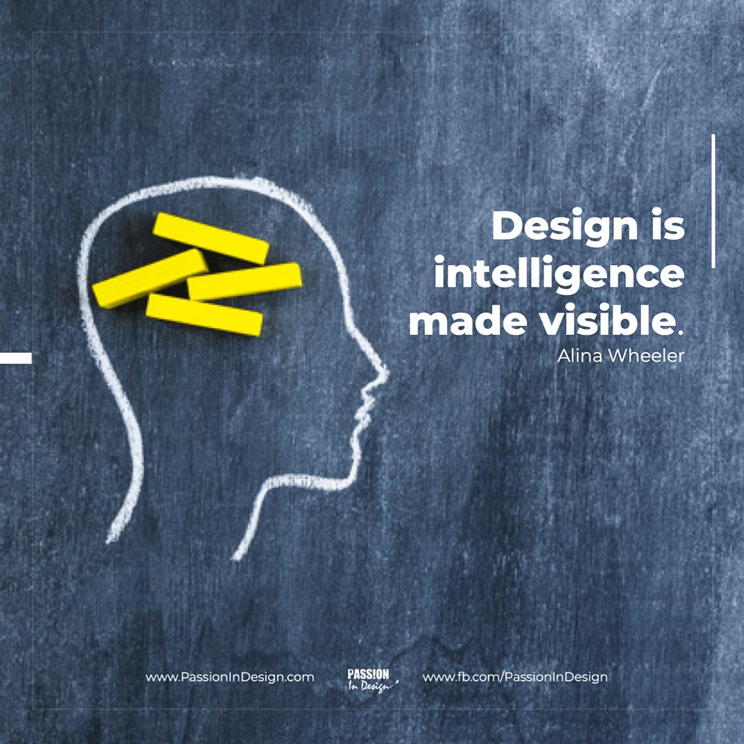 Design is intelligence made visible. - Alina Wheeler