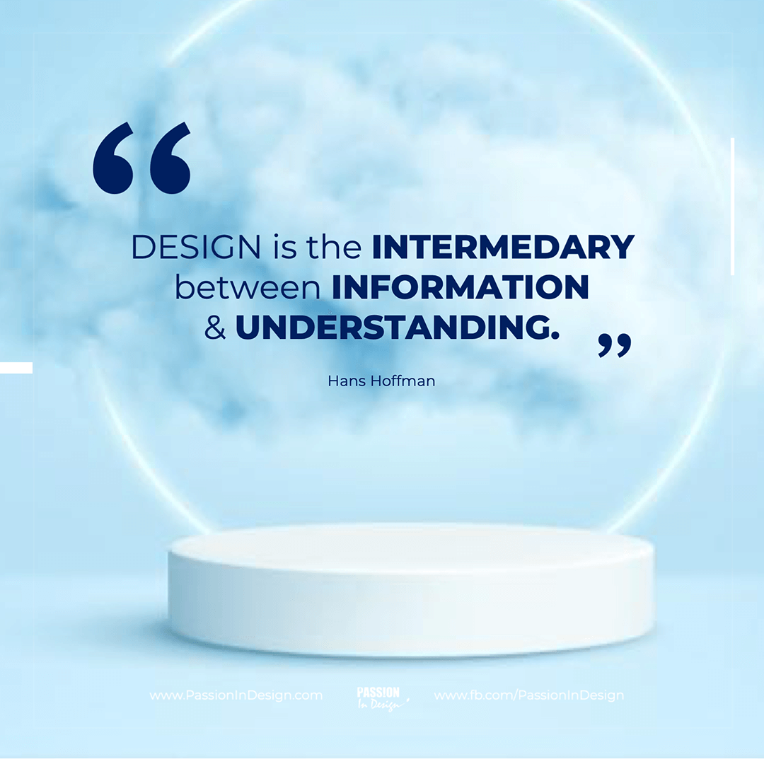 Design is the intermediary between information and understanding. - Hans Hoffman
