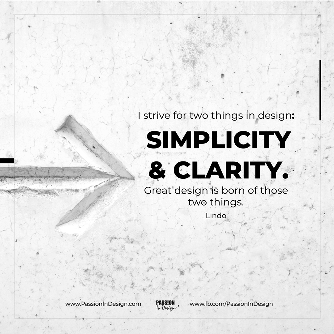 I strive for two things in design: simplicity and clarity. Great design is born of those two things. - Lindo