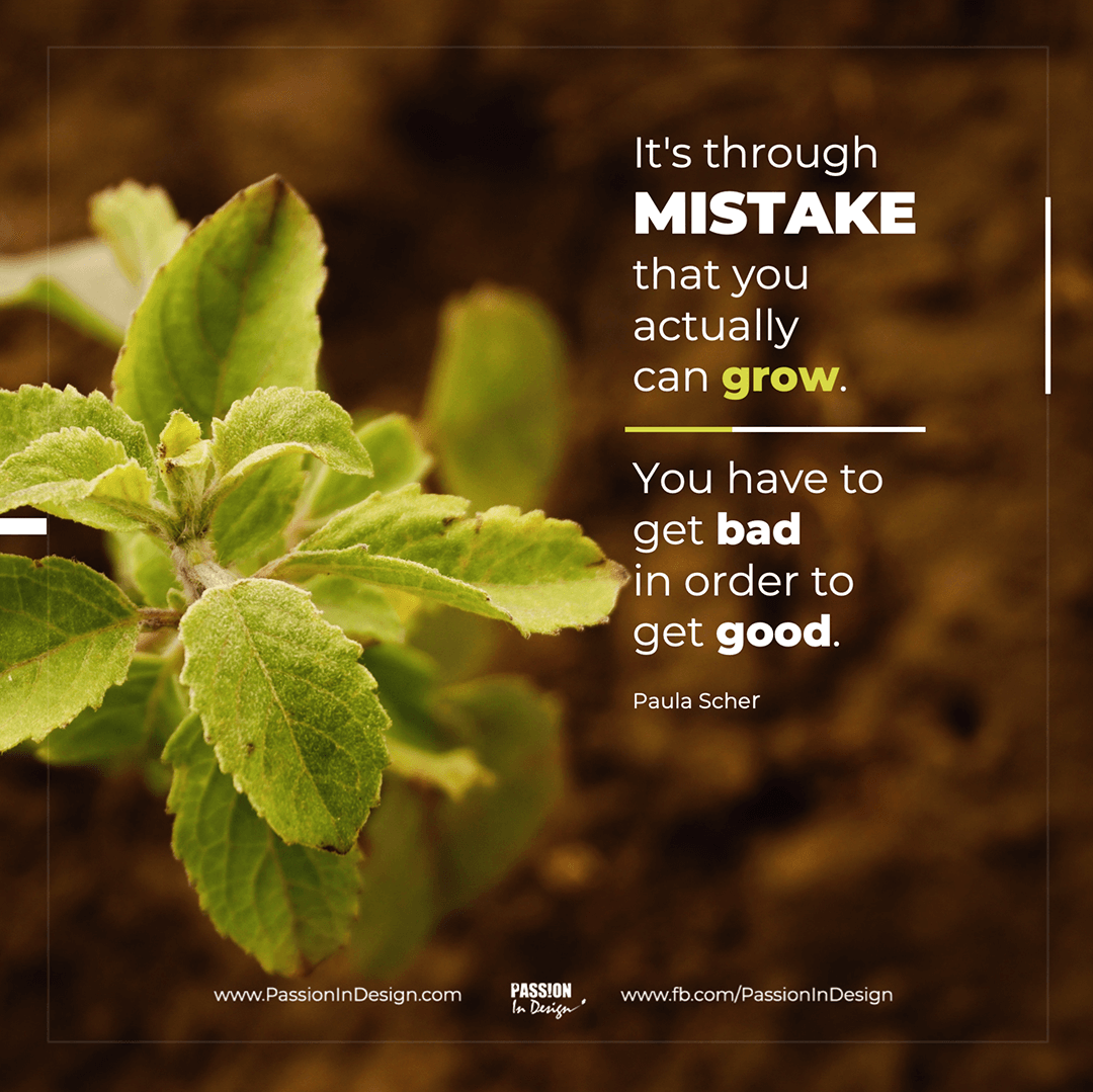 It's through mistakes that you actually can grow. You have to get bad in order to get good. - Paula Scher