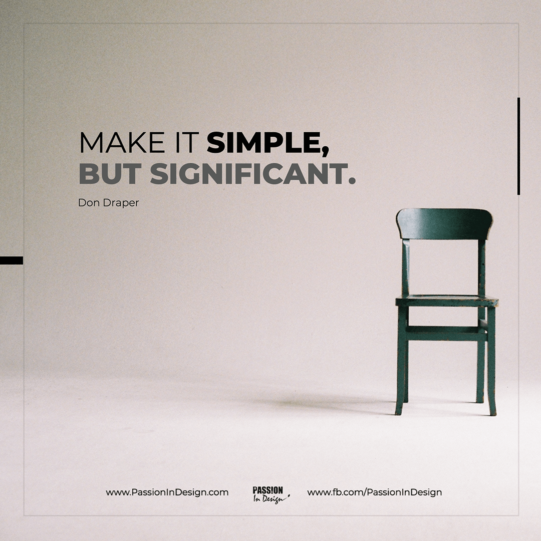 Make it simple, but significant. - Don Draper