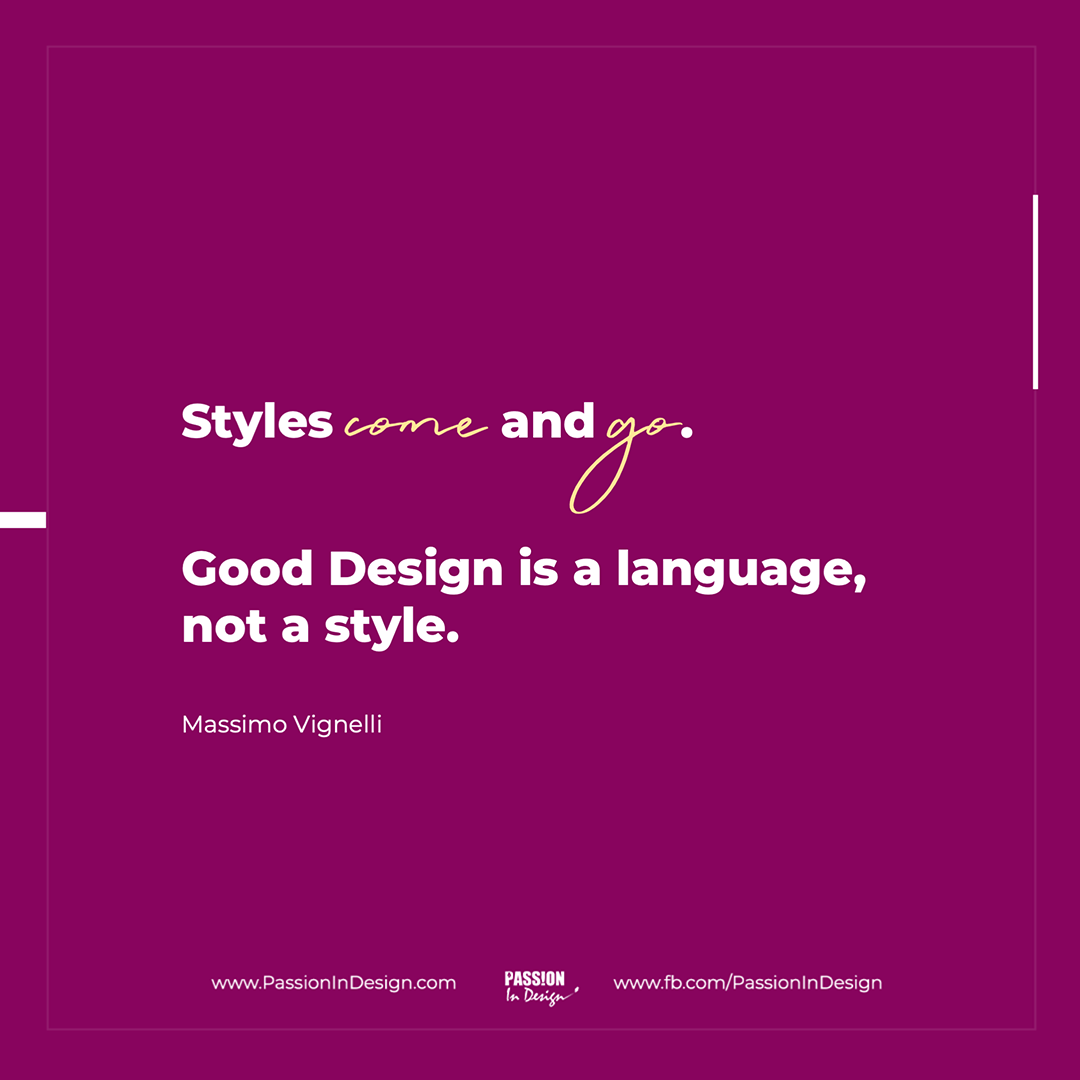 Styles come and go. Good design is a language, not a style. - Massimo Vignelli